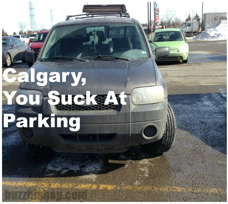 calgary you suck at parking