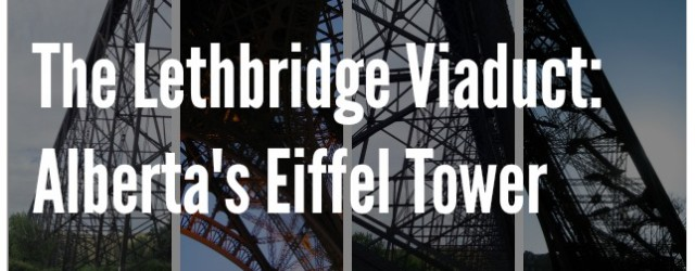The Lethbridge Viaduct: Alberta's Eiffel Tower