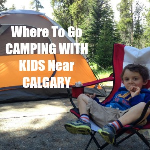 Camping With Kids Near Calgary