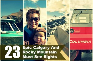 23 Must See Sights When Visiting Calgary And The Rocky Mountains