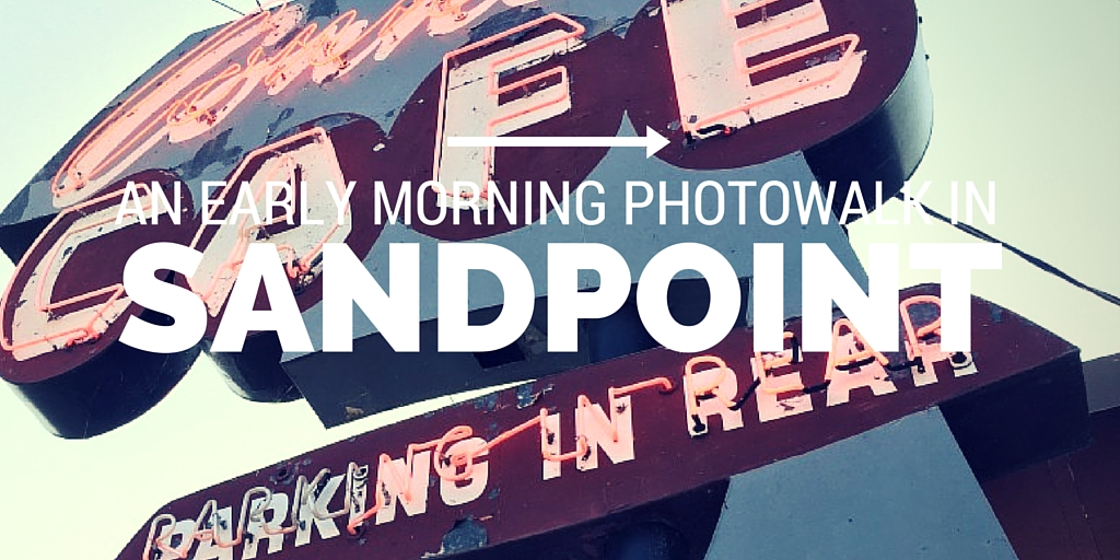 An Early Morning Photowalk In Sandpoint, ID - TBAB